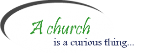 A Church is a curious thing